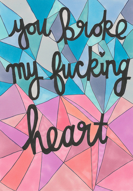 "Poster that says, ""You broke my fucking heart."""